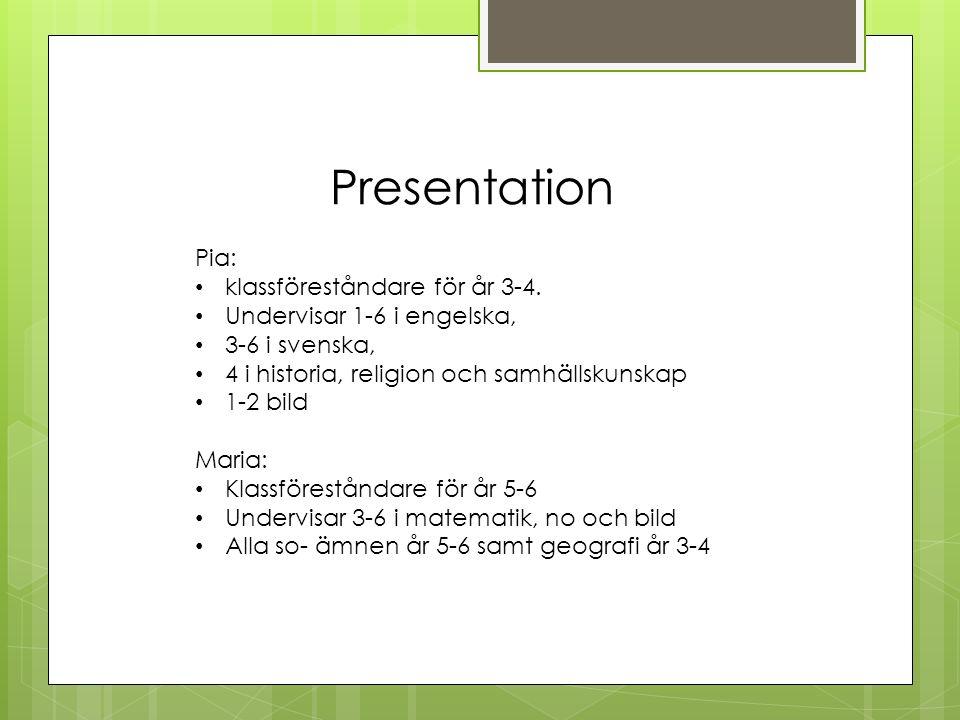 Presentation Pia: klassföreståndare för år 3-4.