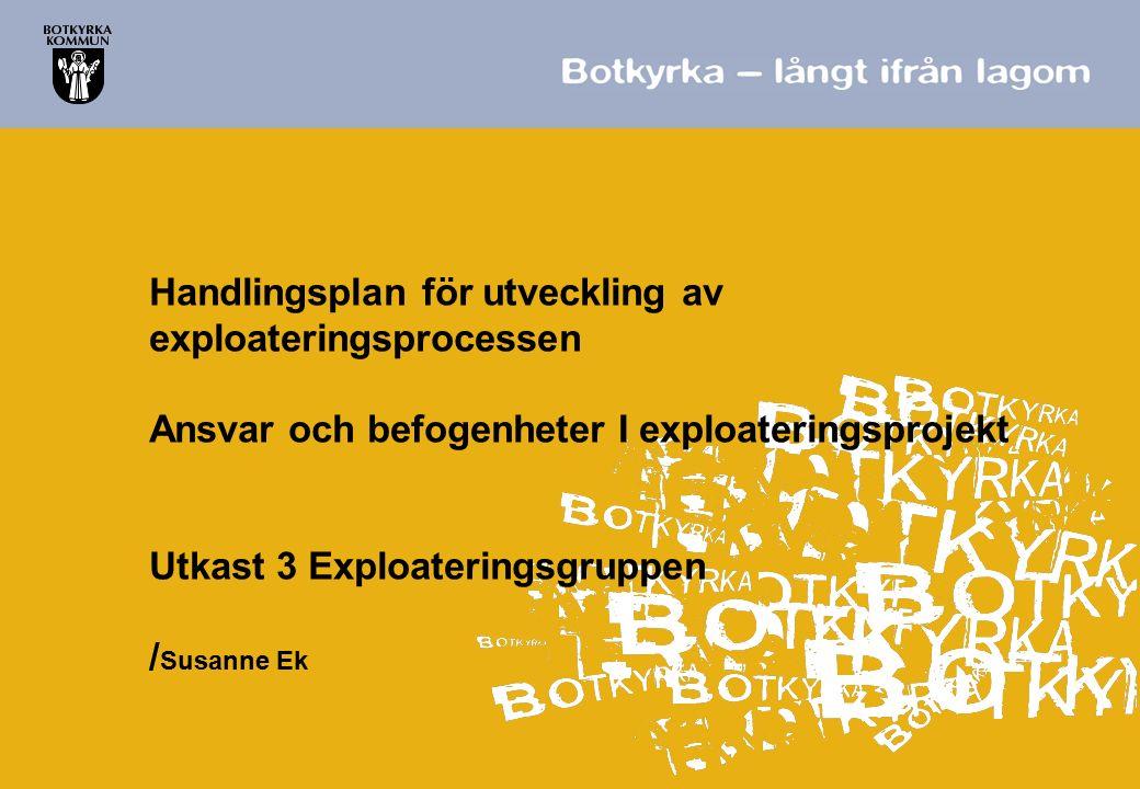 Handlingsplan för utveckling av exploateringsprocessen Ansvar och befogenheter I exploateringsprojekt Utkast 3 Exploateringsgruppen /Susanne Ek