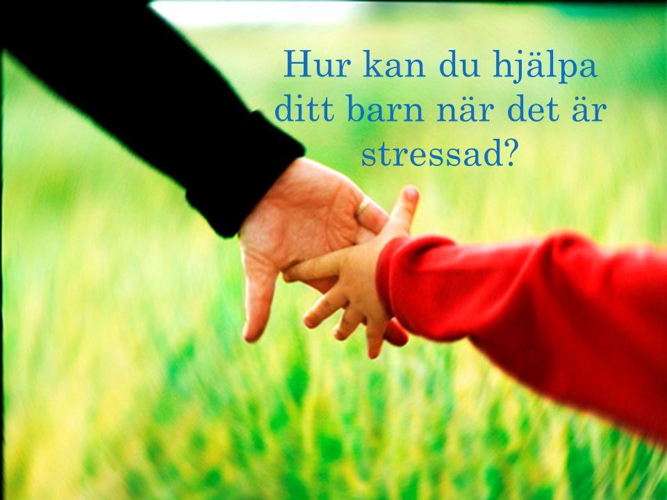 Hur kan du hjälpa ditt barn när det är stressad