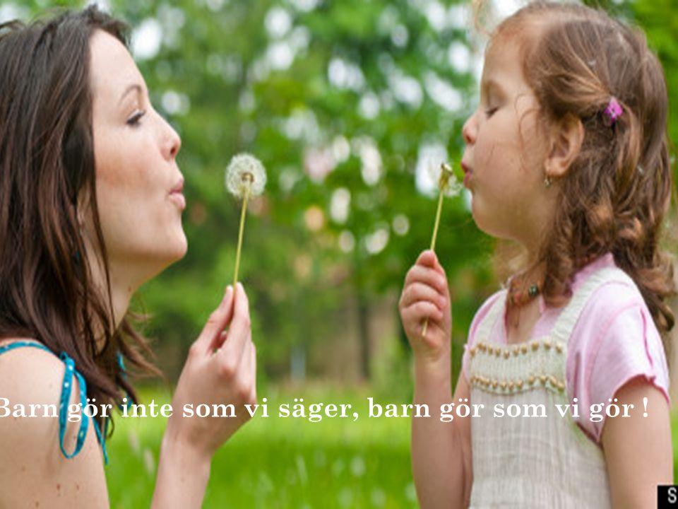 Barn gör inte som vi säger, barn gör som vi gör !