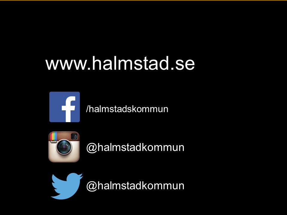 www.halmstad.se @halmstadkommun @halmstadkommun /halmstadskommun