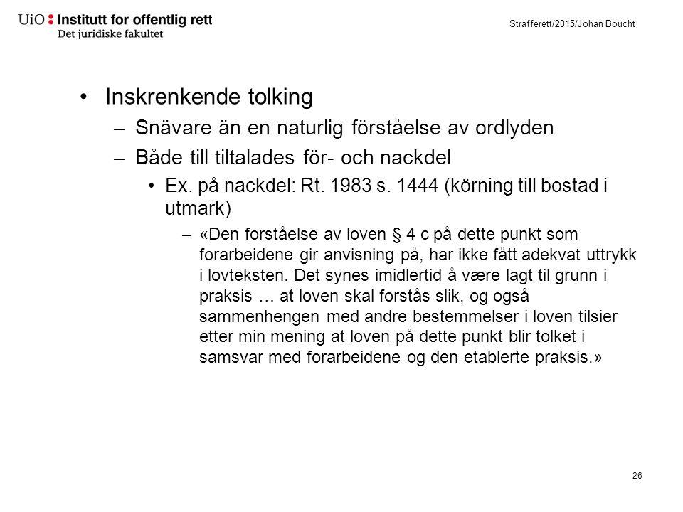 - inskränkande tolking till den tilltalades fordel: den s. k