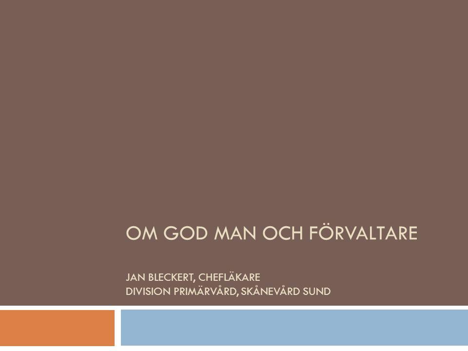 Om god man och förvaltare Jan Bleckert, chefläkare Division Primärvård, Skånevård Sund
