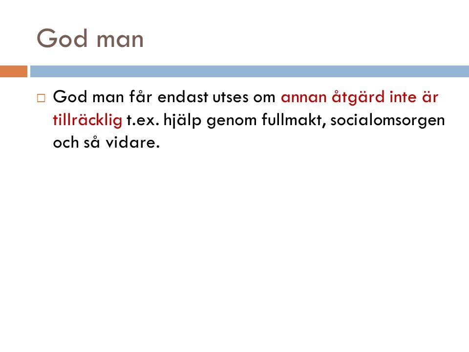 God man God man får endast utses om annan åtgärd inte är tillräcklig t.ex.