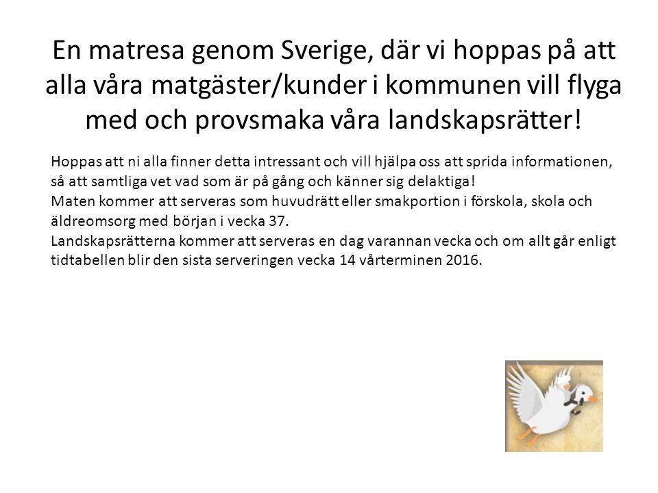 En matresa genom Sverige, där vi hoppas på att alla våra matgäster/kunder i kommunen vill flyga med och provsmaka våra landskapsrätter!