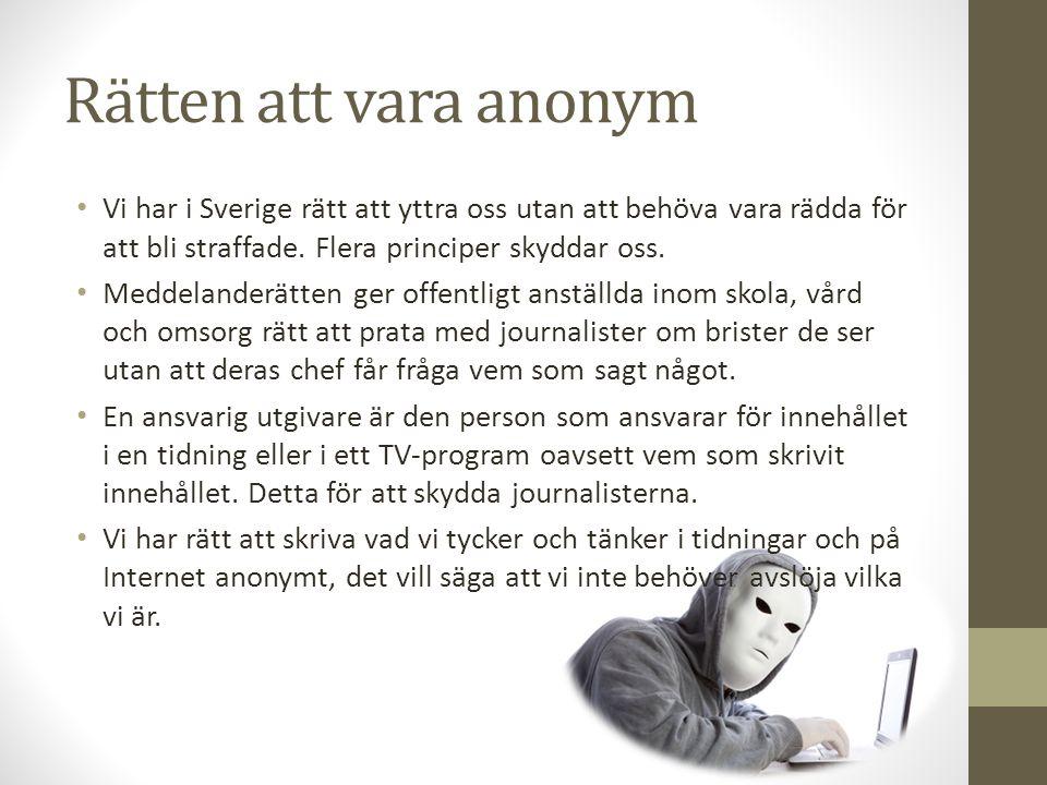 Rätten att vara anonym Vi har i Sverige rätt att yttra oss utan att behöva vara rädda för att bli straffade. Flera principer skyddar oss.