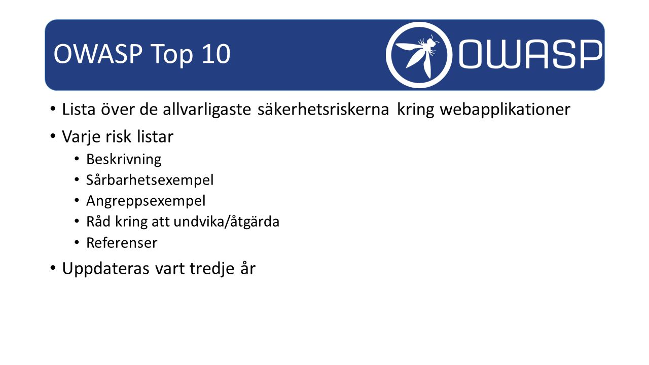 OWASP Top 10 Lista över de allvarligaste säkerhetsriskerna kring webapplikationer. Varje risk listar.