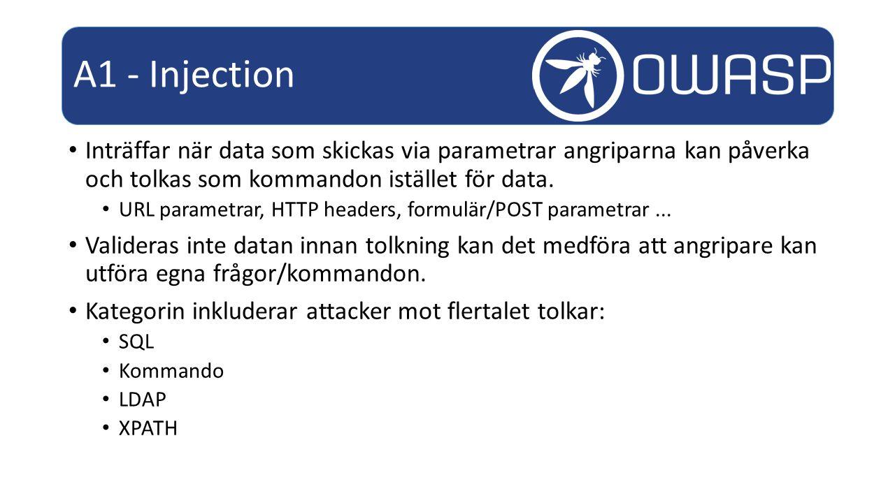 A1 - Injection Inträffar när data som skickas via parametrar angriparna kan påverka och tolkas som kommandon istället för data.