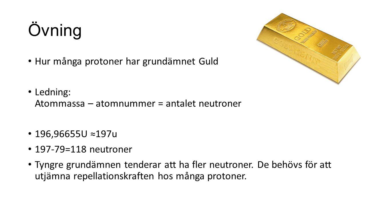Övning Hur många protoner har grundämnet Guld