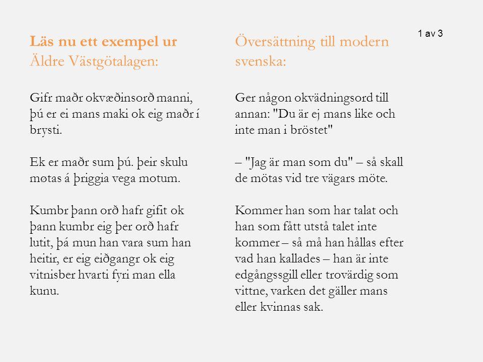 Läs nu ett exempel ur Äldre Västgötalagen: