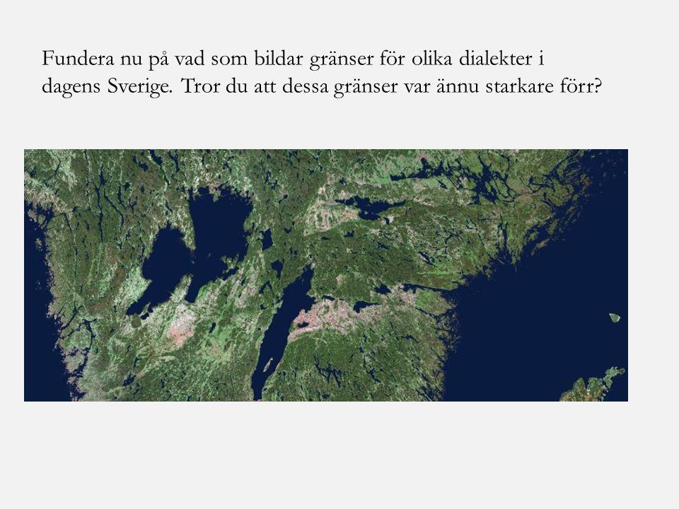 Fundera nu på vad som bildar gränser för olika dialekter i dagens Sverige.