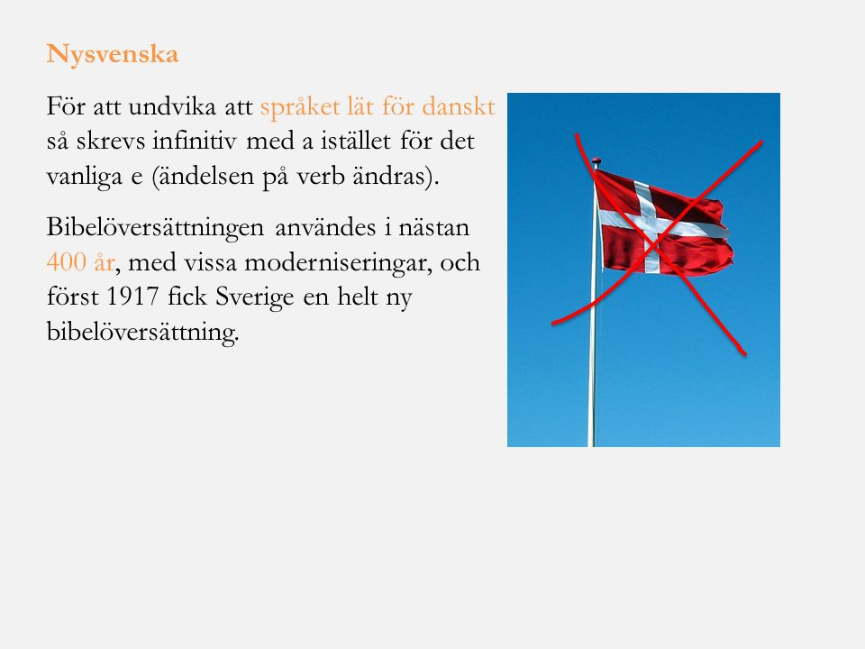 Nysvenska För att undvika att språket lät för danskt så skrevs infinitiv med a istället för det vanliga e (ändelsen på verb ändras).