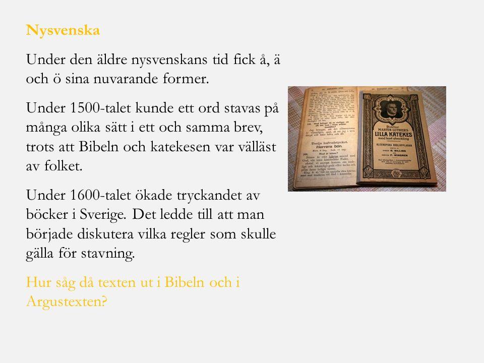 Nysvenska Under den äldre nysvenskans tid fick å, ä och ö sina nuvarande former.