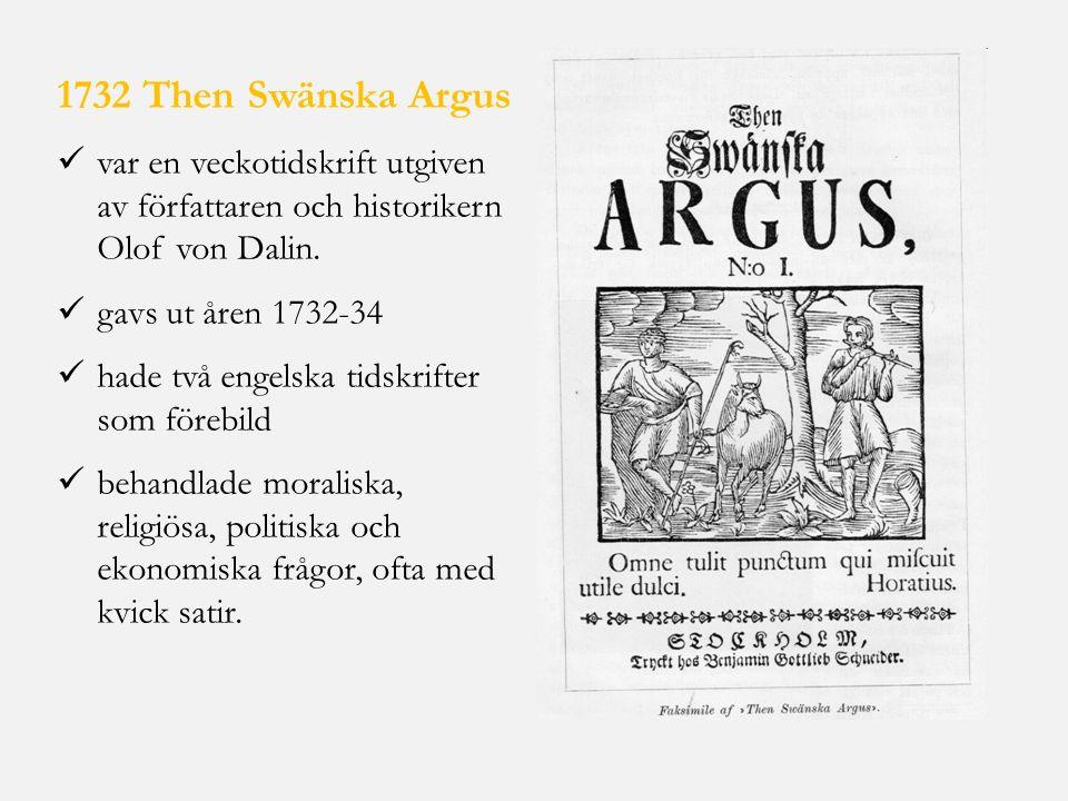 1732 Then Swänska Argus var en veckotidskrift utgiven av författaren och historikern Olof von Dalin.