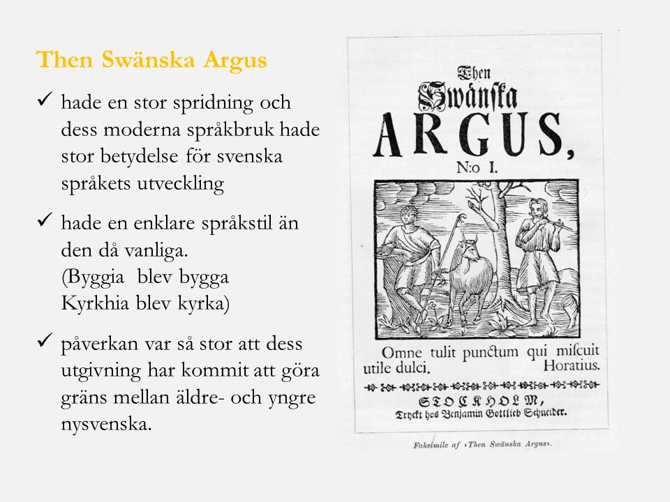 Then Swänska Argus hade en stor spridning och dess moderna språkbruk hade stor betydelse för svenska språkets utveckling.