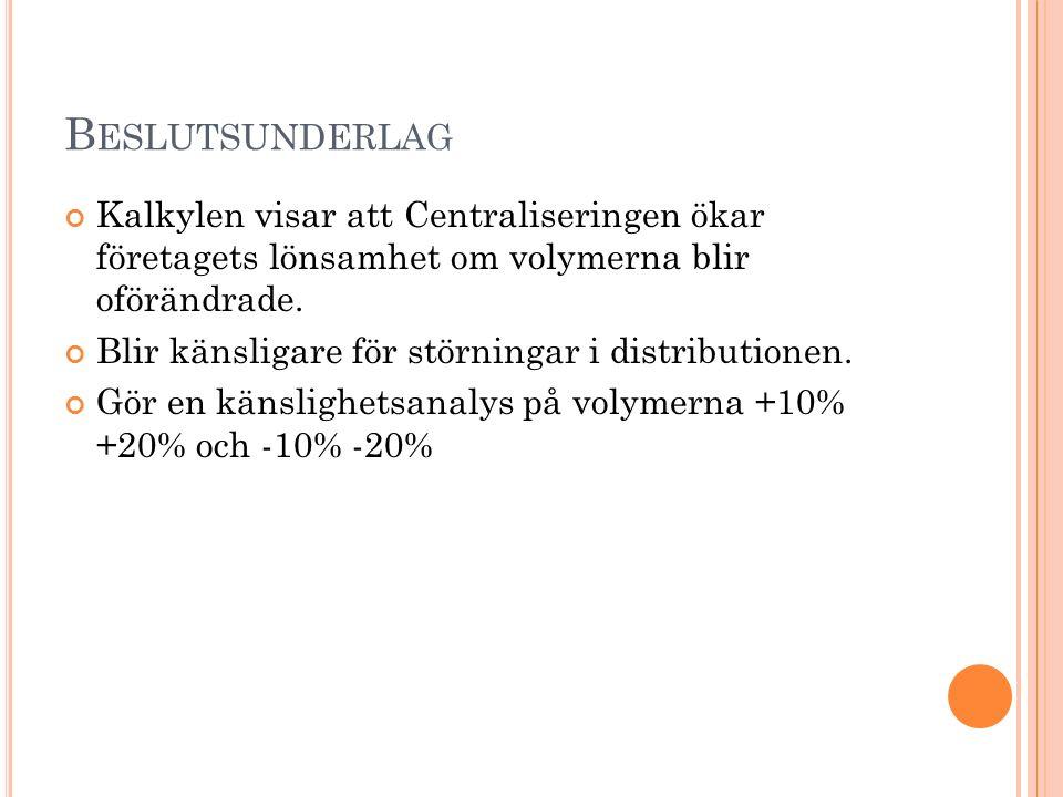 Beslutsunderlag Kalkylen visar att Centraliseringen ökar företagets lönsamhet om volymerna blir oförändrade.