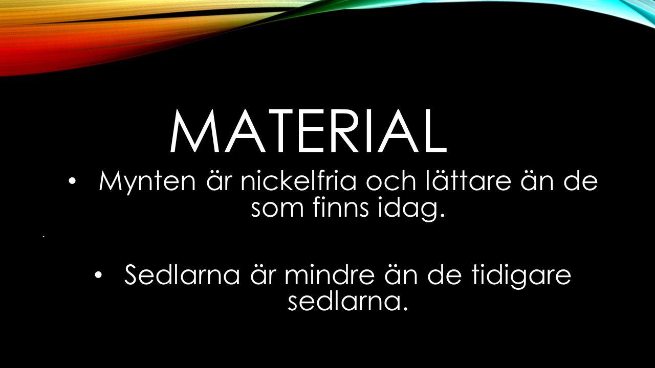 Material Mynten är nickelfria och lättare än de som finns idag.