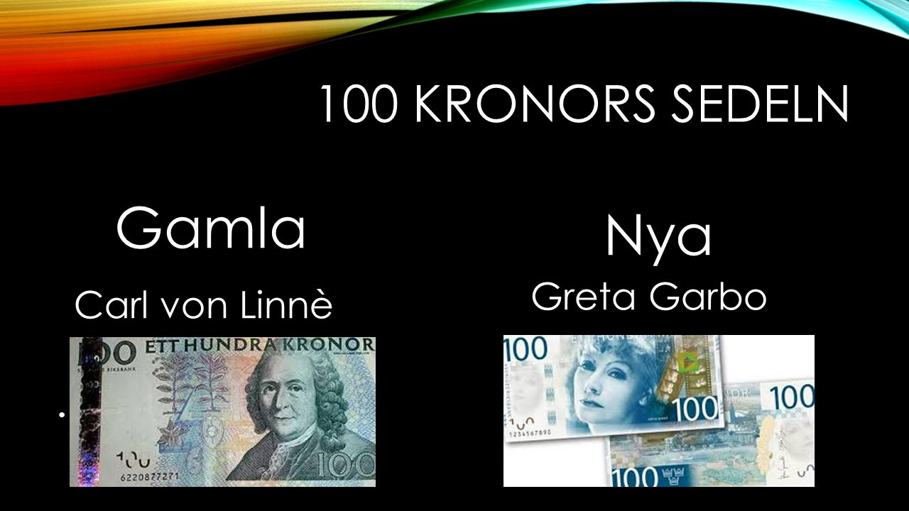 100 kronors sedeln Gamla Carl von Linnè Nya Greta Garbo
