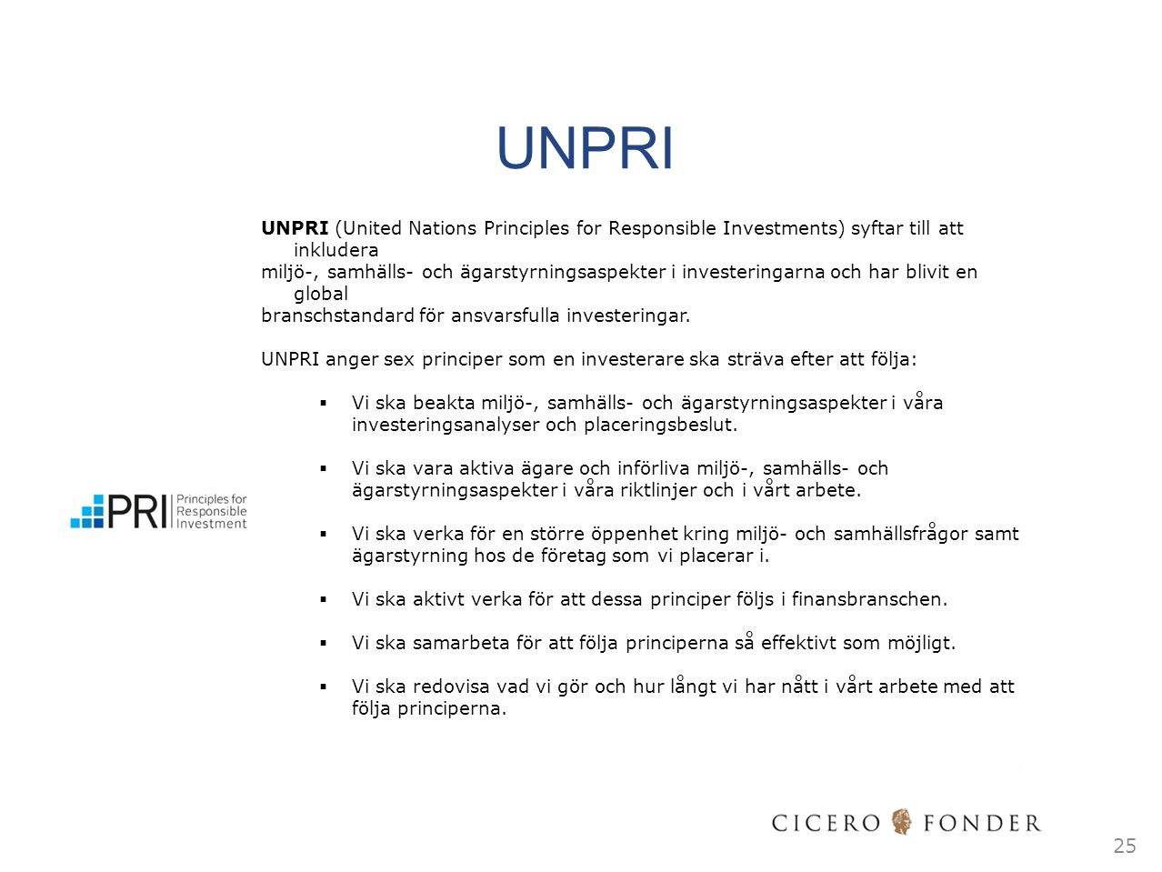 UNPRI UNPRI (United Nations Principles for Responsible Investments) syftar till att inkludera.