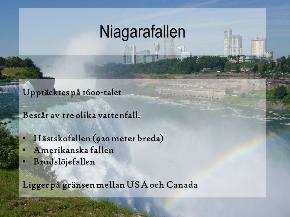 Niagarafallen Upptäcktes på 1600-talet Består av tre olika vattenfall.
