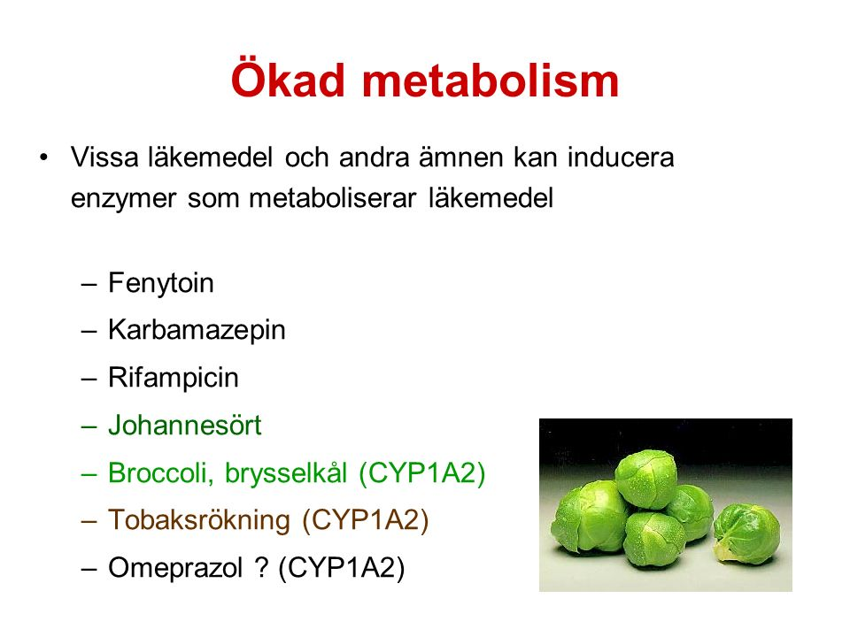 Ökad metabolism Vissa läkemedel och andra ämnen kan inducera enzymer som metaboliserar läkemedel. Fenytoin.