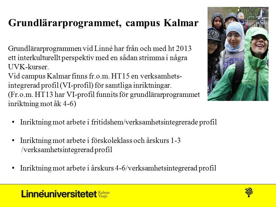 Grundlärarprogrammet, campus Kalmar Grundlärarprogrammen vid Linné har från och med ht 2013 ett interkulturellt perspektiv med en sådan strimma i några UVK-kurser. Vid campus Kalmar finns fr.o.m. HT15 en verksamhets- integrerad profil (VI-profil) för samtliga inriktningar. (Fr.o.m. HT13 har VI-profil funnits för grundlärarprogrammet inriktning mot åk 4-6)