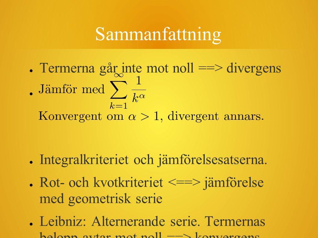 Sammanfattning Termerna går inte mot noll ==> divergens