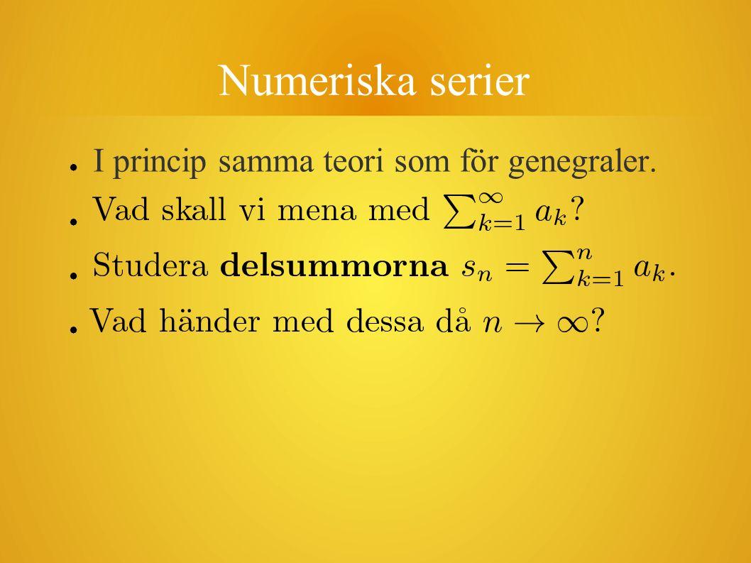 Numeriska serier I princip samma teori som för genegraler.