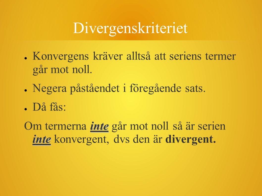 Divergenskriteriet Konvergens kräver alltså att seriens termer går mot noll. Negera påståendet i föregående sats.