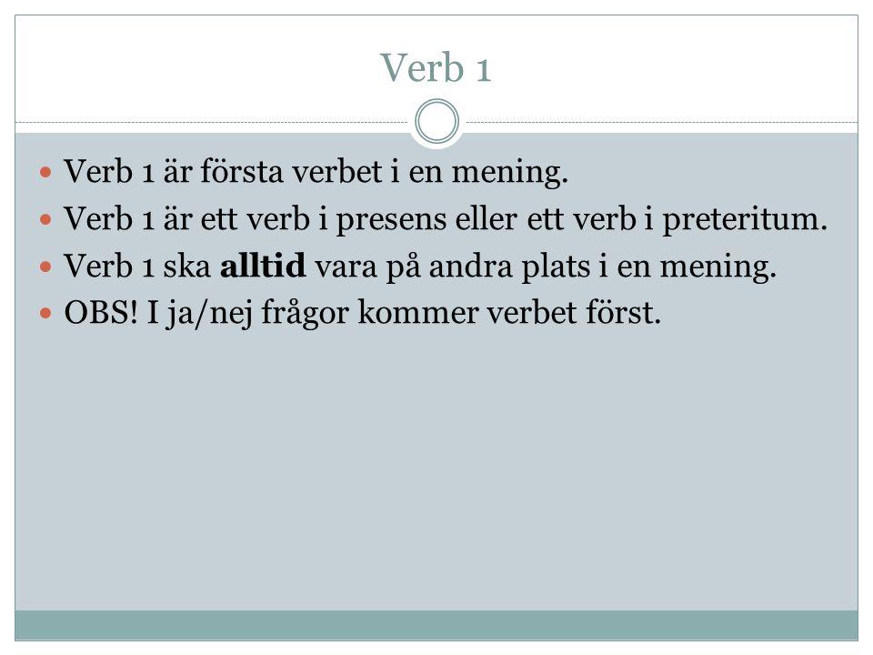 Verb 1 Verb 1 är första verbet i en mening.