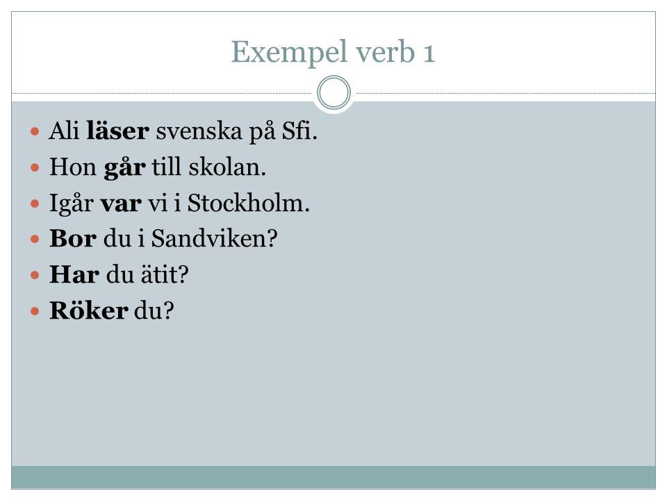 Exempel verb 1 Ali läser svenska på Sfi. Hon går till skolan.