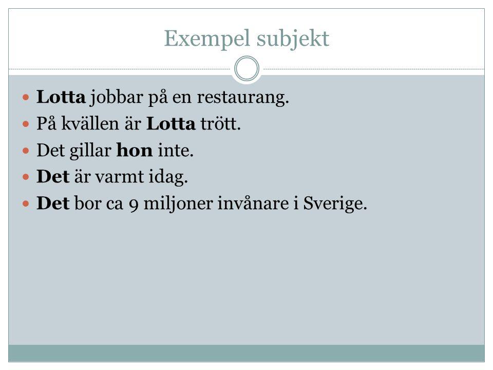 Exempel subjekt Lotta jobbar på en restaurang.