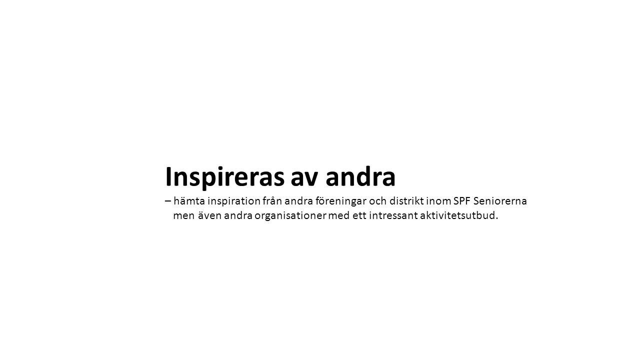 Inspireras av andra – hämta inspiration från andra föreningar och distrikt inom SPF Seniorerna.