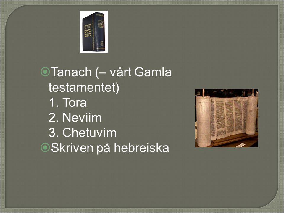 Tanach (– vårt Gamla testamentet) 1. Tora 2. Neviim 3. Chetuvim