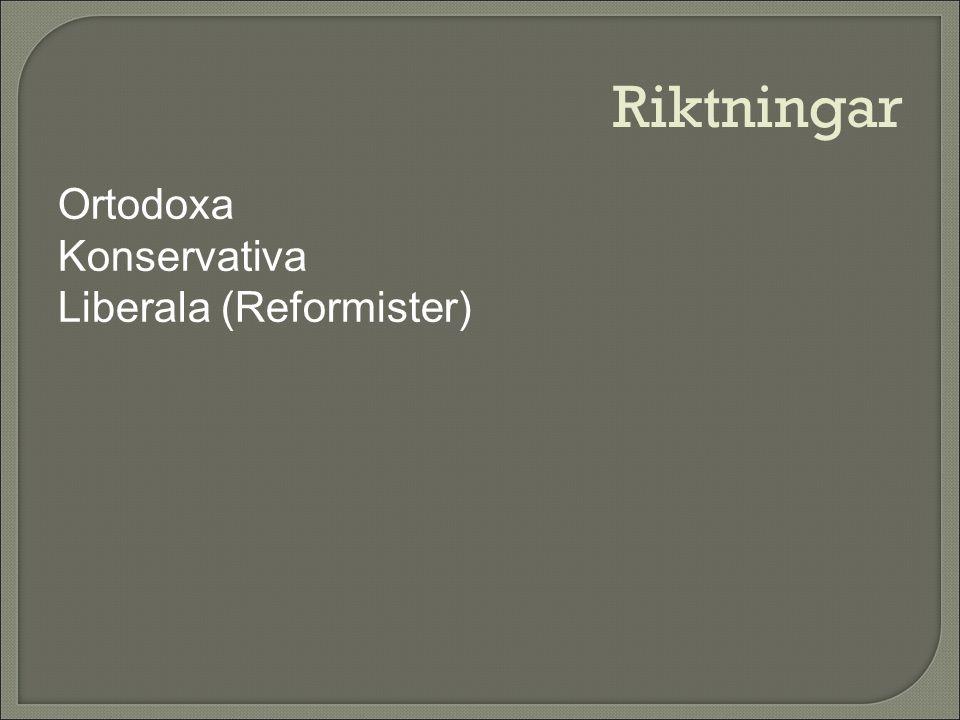 Riktningar Ortodoxa Konservativa Liberala (Reformister)