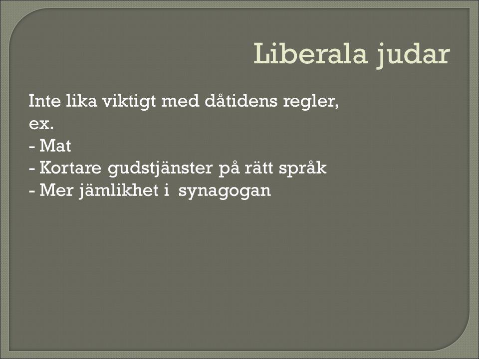Liberala judar Inte lika viktigt med dåtidens regler, ex. - Mat