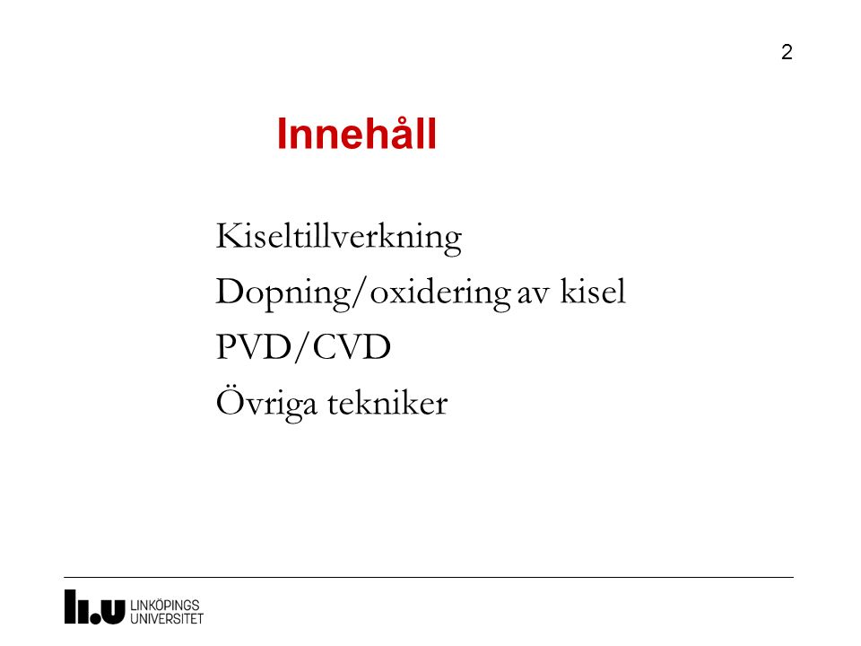 Innehåll Kiseltillverkning Dopning/oxidering av kisel PVD/CVD