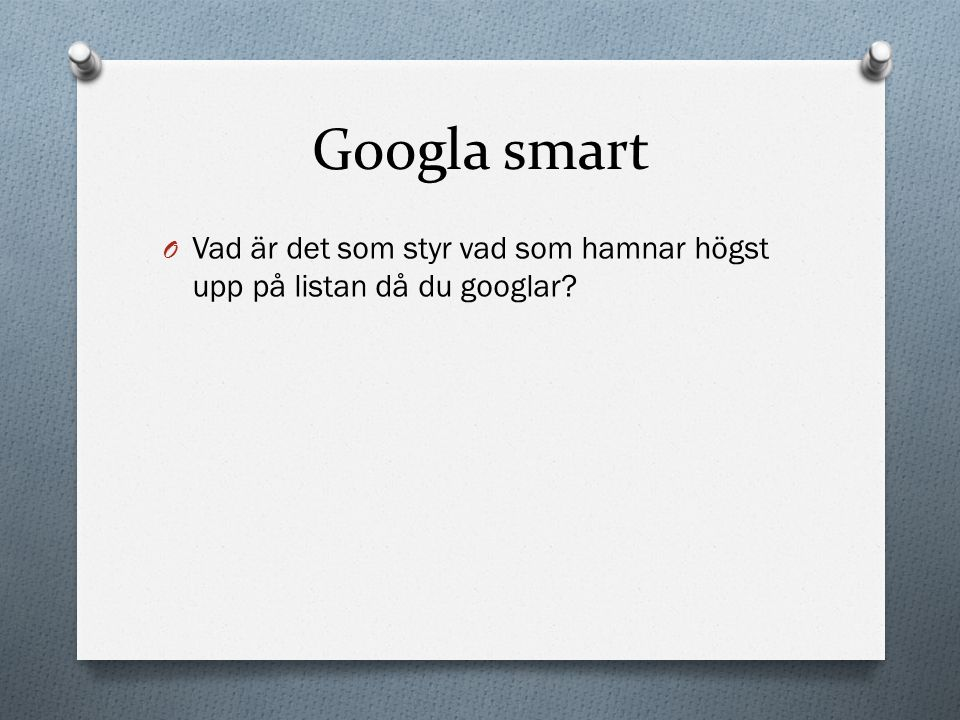 Googla smart Vad är det som styr vad som hamnar högst upp på listan då du googlar
