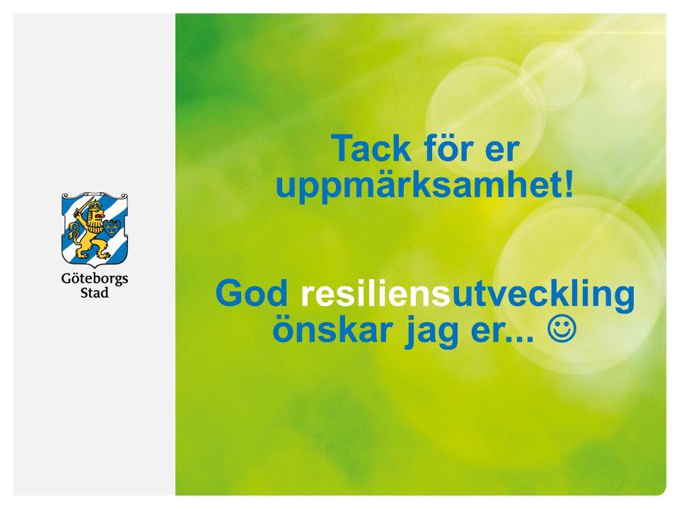 Tack för er uppmärksamhet! God resiliensutveckling önskar jag er... 