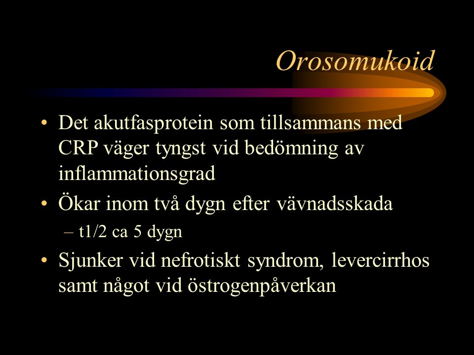 Orosomukoid Det akutfasprotein som tillsammans med CRP väger tyngst vid bedömning av inflammationsgrad.
