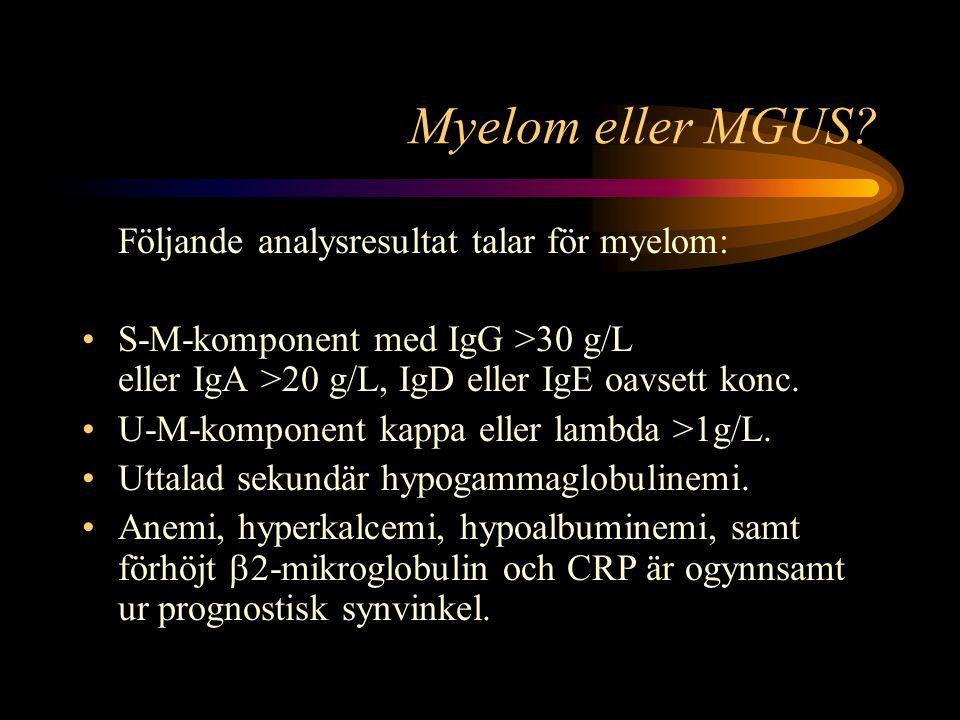 Myelom eller MGUS Följande analysresultat talar för myelom: