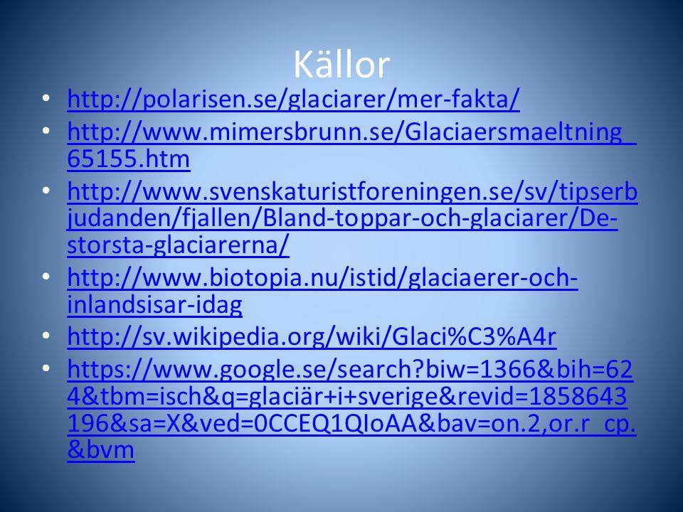 Källor http://polarisen.se/glaciarer/mer-fakta/