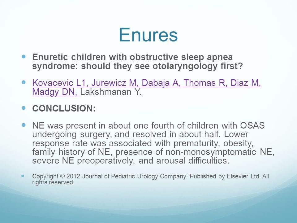 Enures Enuretic children with obstructive sleep apnea syndrome: should they see otolaryngology first