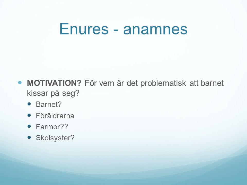 Enures - anamnes MOTIVATION För vem är det problematisk att barnet kissar på seg Barnet Föräldrarna.