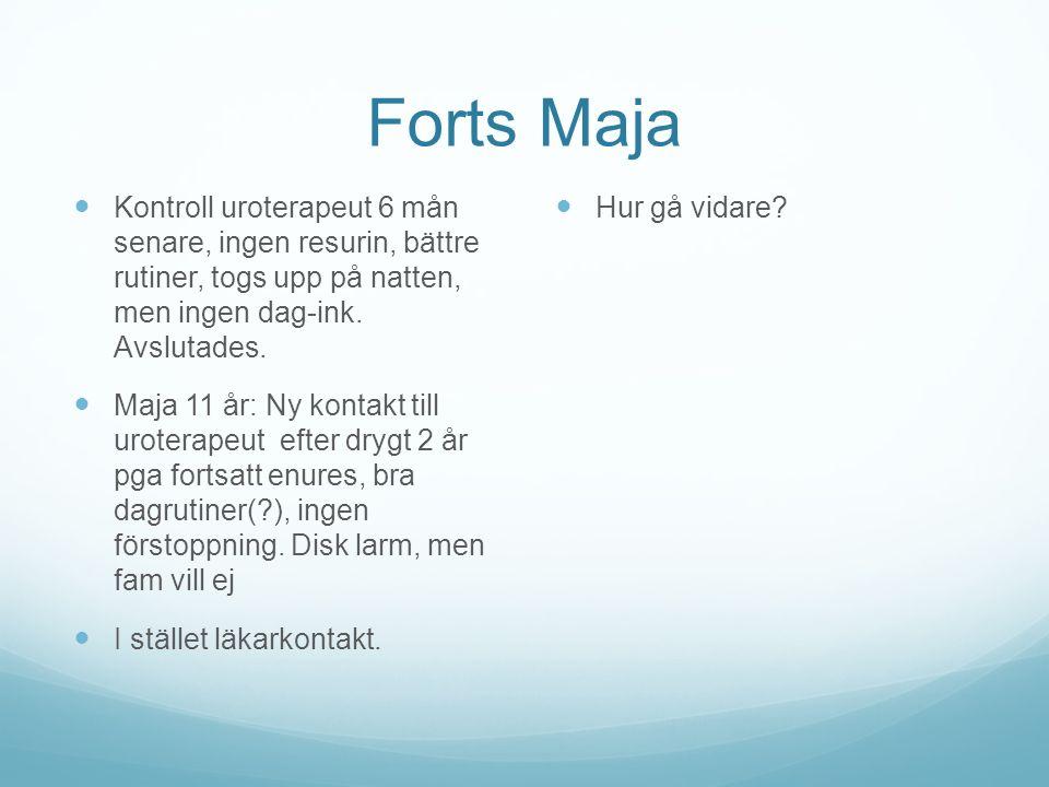 Forts Maja Kontroll uroterapeut 6 mån senare, ingen resurin, bättre rutiner, togs upp på natten, men ingen dag-ink. Avslutades.