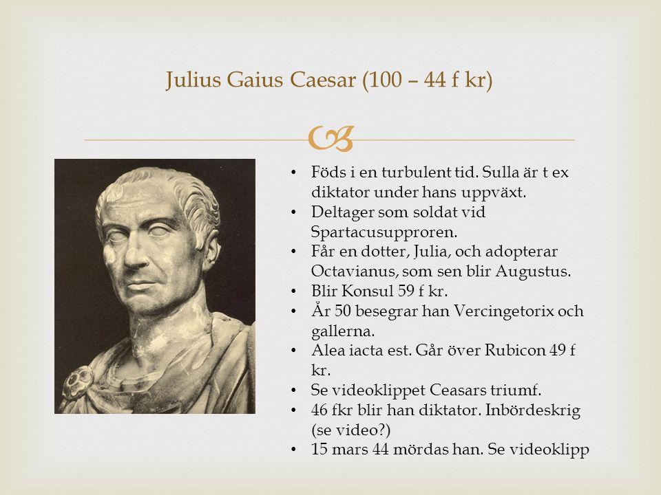Julius Gaius Caesar (100 – 44 f kr)