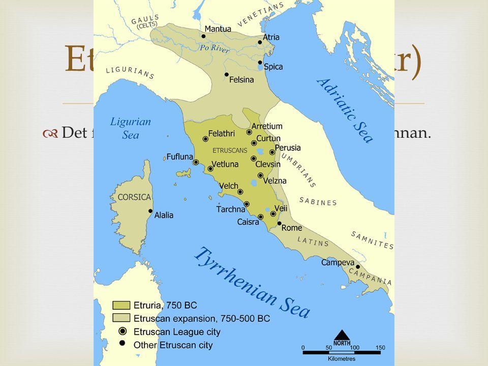 Etrusker (750-500 f kr) Det fanns en Högkultur på italienska halvön innan.