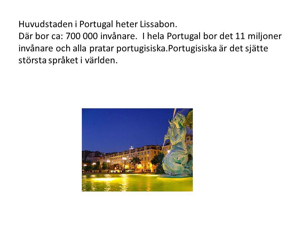 Huvudstaden i Portugal heter Lissabon. Där bor ca: 700 000 invånare