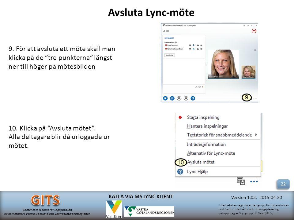 Avsluta Lync-möte 9. För att avsluta ett möte skall man klicka på de tre punkterna längst ner till höger på mötesbilden.