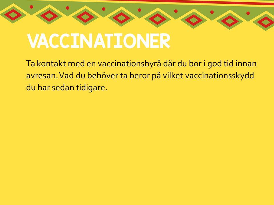 Ta kontakt med en vaccinationsbyrå där du bor i god tid innan avresan